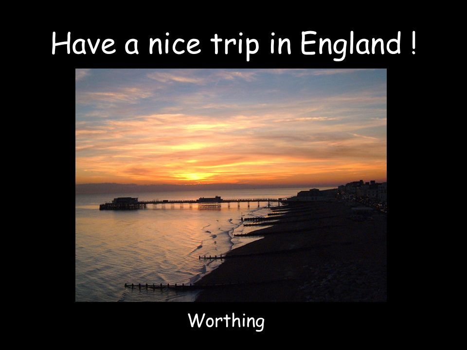 Have a nice trip in England !
