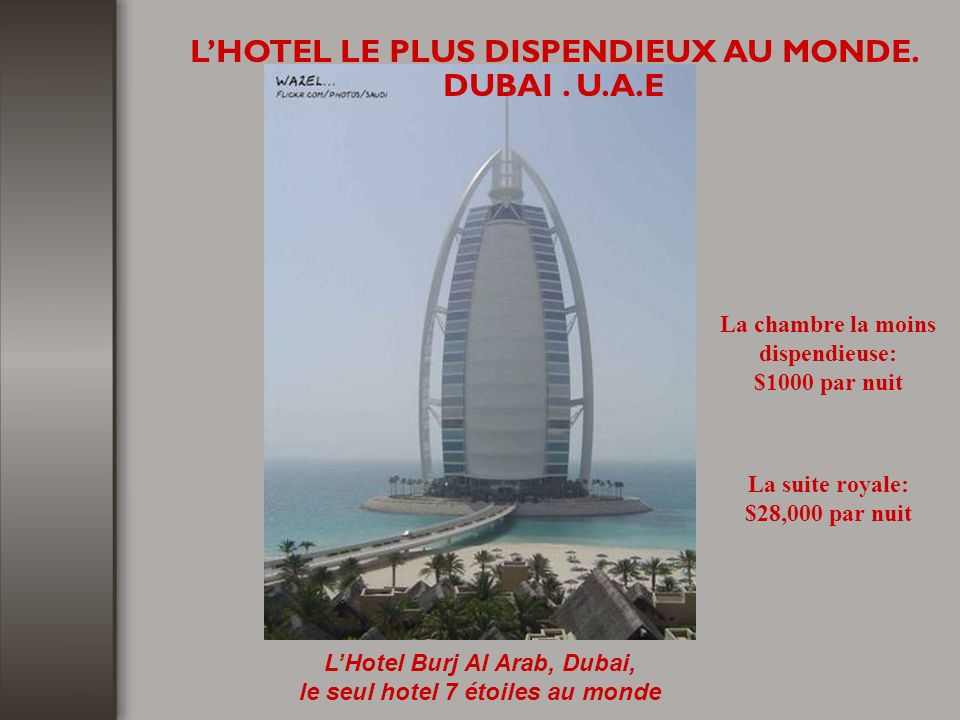 L'HOTEL LE PLUS DISPENDIEUX AU MONDE. DUBAI . U.A.E