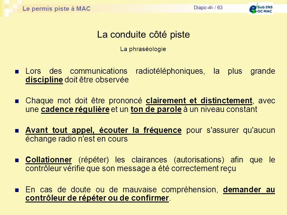 La conduite côté piste La phraséologie. Lors des communications radiotéléphoniques, la plus grande discipline doit être observée.