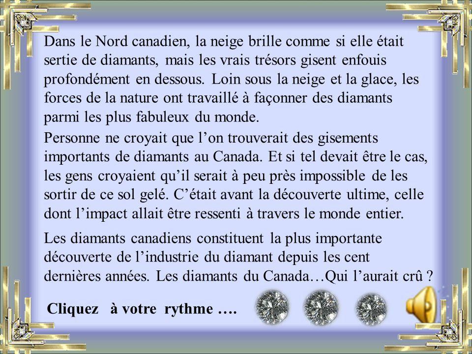 dernières années. Les diamants du Canada…Qui l'aurait crû