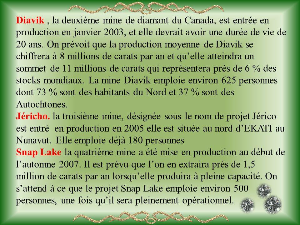 Diavik , la deuxième mine de diamant du Canada, est entrée en production en janvier 2003, et elle devrait avoir une durée de vie de 20 ans. On prévoit que la production moyenne de Diavik se chiffrera à 8 millions de carats par an et qu'elle atteindra un sommet de 11 millions de carats qui représentera près de 6 % des stocks mondiaux. La mine Diavik emploie environ 625 personnes dont 73 % sont des habitants du Nord et 37 % sont des Autochtones.