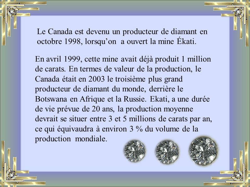 Le Canada est devenu un producteur de diamant en octobre 1998, lorsqu'on a ouvert la mine Ékati.