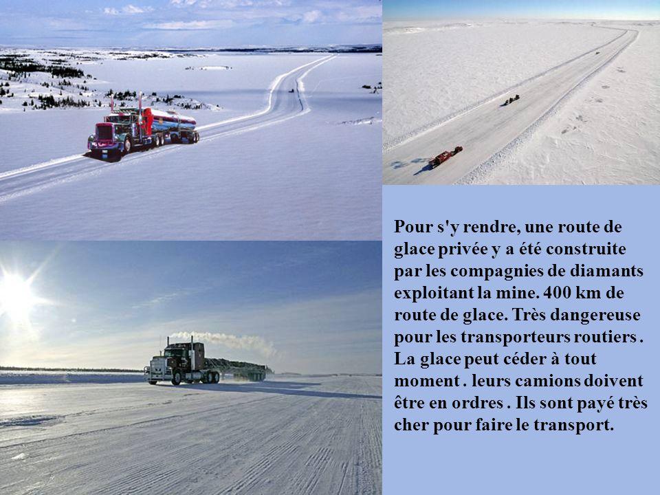 Pour s y rendre, une route de glace privée y a été construite par les compagnies de diamants exploitant la mine.