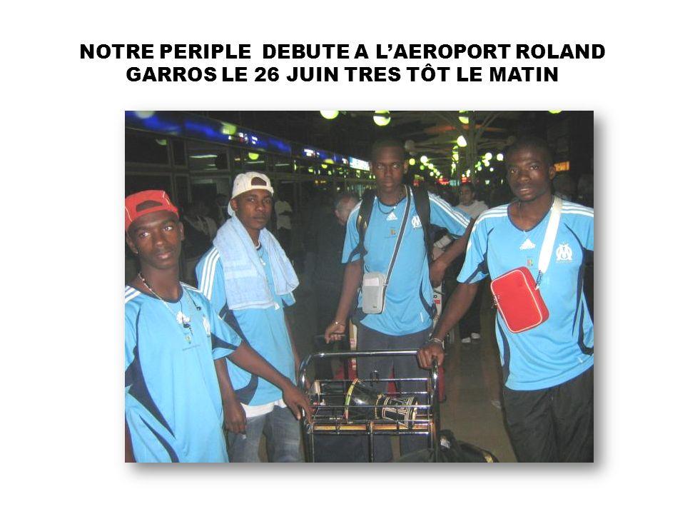 NOTRE PERIPLE DEBUTE A L'AEROPORT ROLAND GARROS LE 26 JUIN TRES TÔT LE MATIN