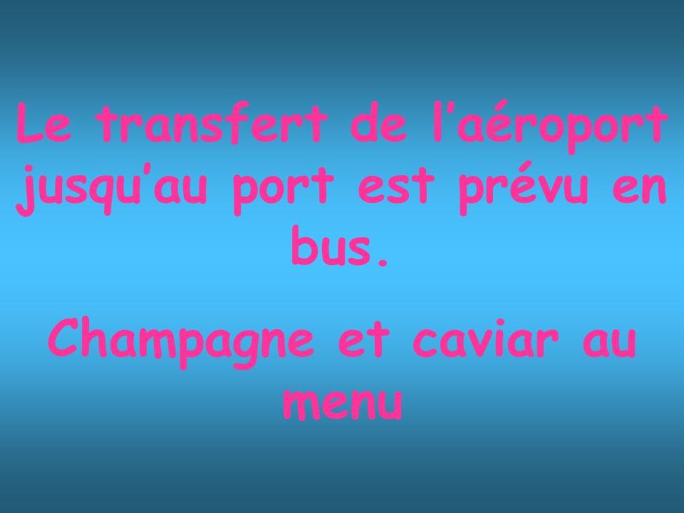Le transfert de l'aéroport jusqu'au port est prévu en bus.