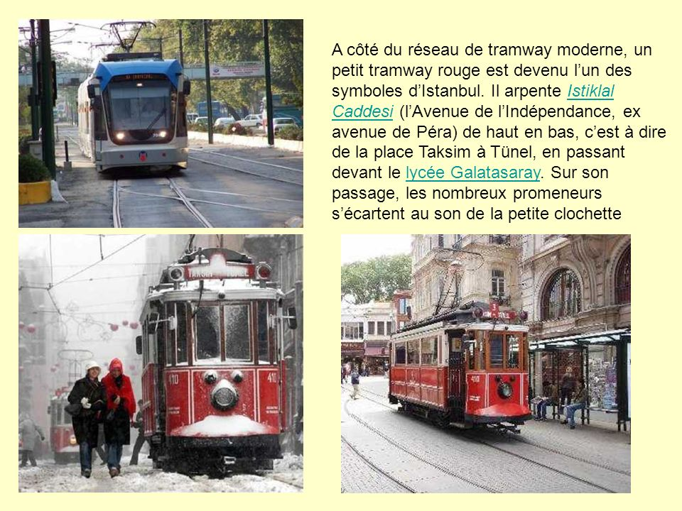 A côté du réseau de tramway moderne, un petit tramway rouge est devenu l'un des symboles d'Istanbul.