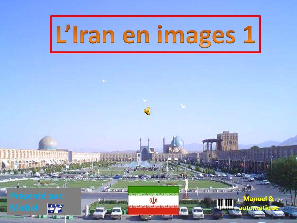 L'Iran en images 1 Présenté par: Michel Manuel & automatique