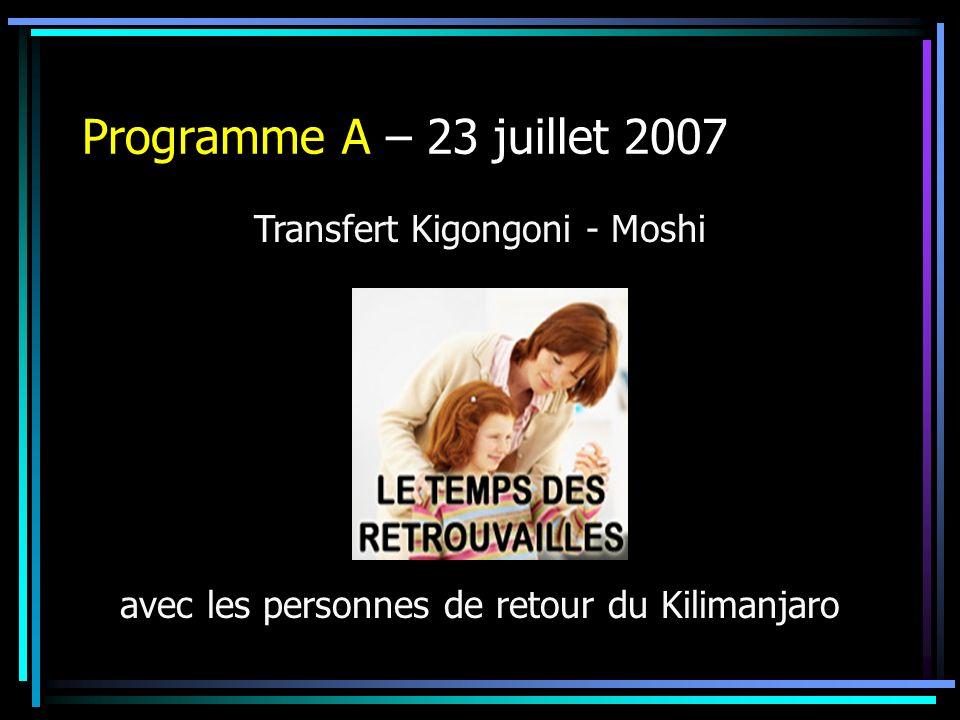 Programme A – 23 juillet 2007 Transfert Kigongoni - Moshi
