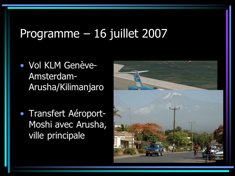 Programme – 16 juillet 2007 Vol KLM Genève-Amsterdam-Arusha/Kilimanjaro.