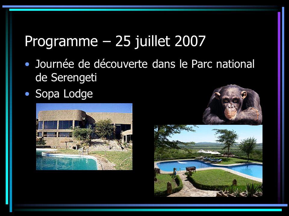 Programme – 25 juillet 2007 Journée de découverte dans le Parc national de Serengeti Sopa Lodge