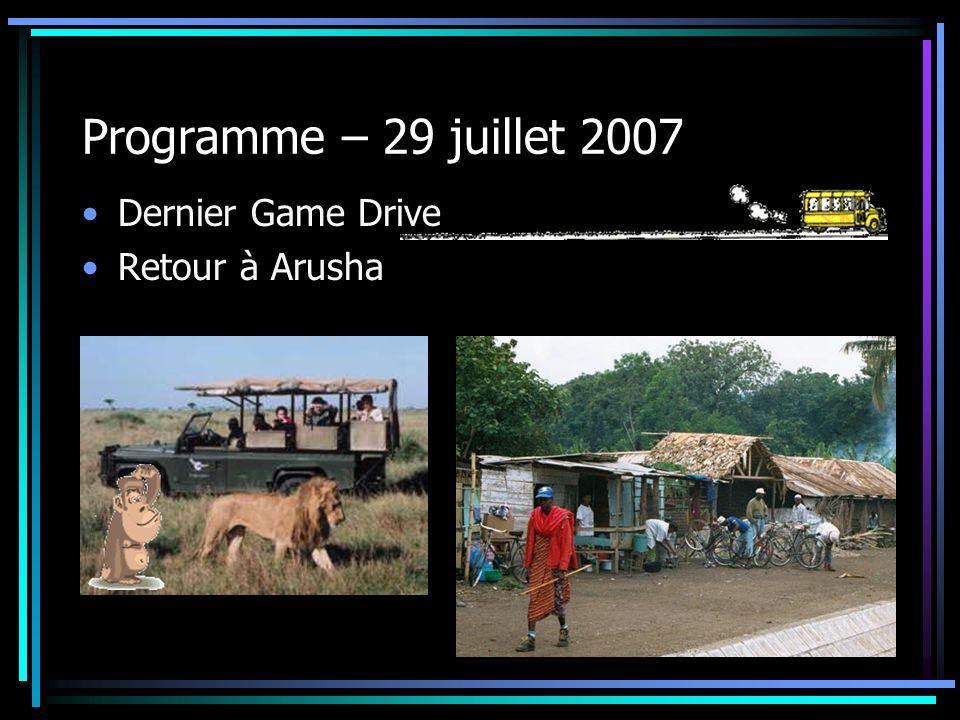 Programme – 29 juillet 2007 Dernier Game Drive Retour à Arusha
