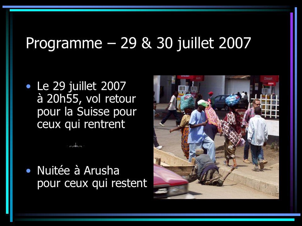 Programme – 29 & 30 juillet 2007 Le 29 juillet 2007 à 20h55, vol retour pour la Suisse pour ceux qui rentrent.