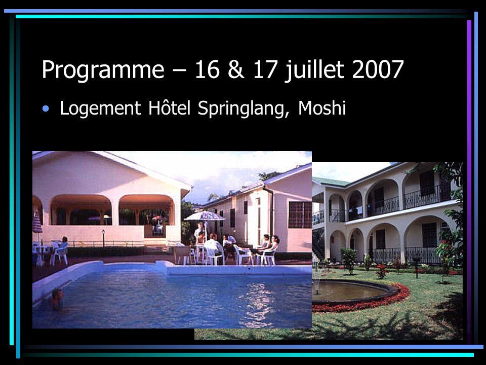 Programme – 16 & 17 juillet 2007 Logement Hôtel Springlang, Moshi