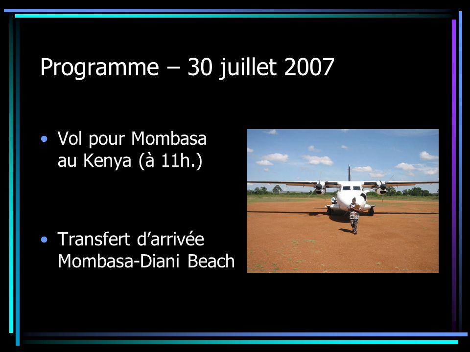 Programme – 30 juillet 2007 Vol pour Mombasa au Kenya (à 11h.)