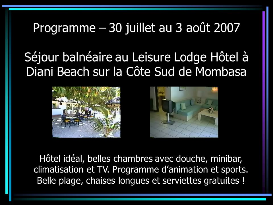 Programme – 30 juillet au 3 août 2007 Séjour balnéaire au Leisure Lodge Hôtel à Diani Beach sur la Côte Sud de Mombasa