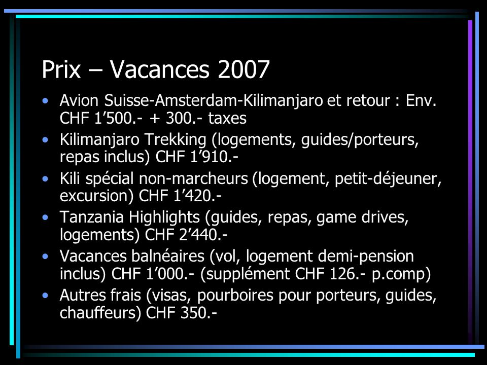 Prix – Vacances 2007 Avion Suisse-Amsterdam-Kilimanjaro et retour : Env. CHF 1'500.- + 300.- taxes.