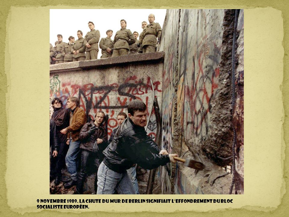 9 novembre 1989. La chute du mur de Berlin signifiait l effondrement du bloc socialiste européen.