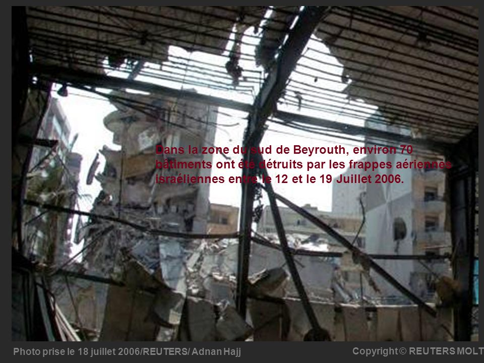 Dans la zone du sud de Beyrouth, environ 70 bâtiments ont été détruits par les frappes aériennes israéliennes entre le 12 et le 19 Juillet 2006.