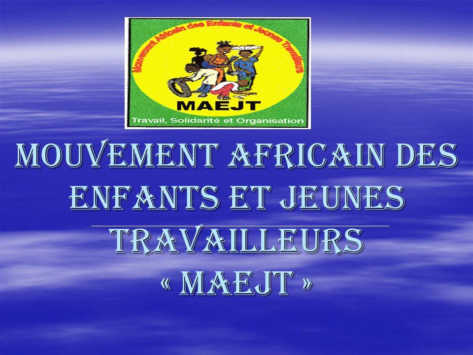 MOUVEMENT AFRICAIN DES ENFANTS ET JEUNES TRAVAILLEURS « maejt »
