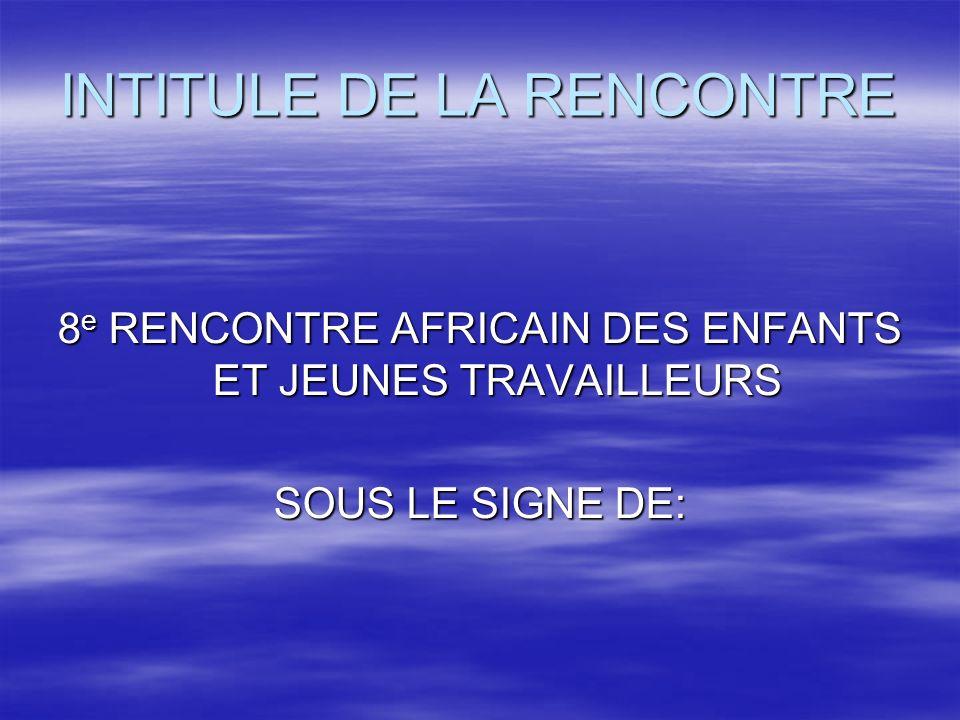 INTITULE DE LA RENCONTRE