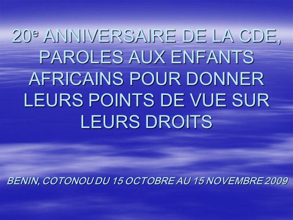 20e ANNIVERSAIRE DE LA CDE, PAROLES AUX ENFANTS AFRICAINS POUR DONNER LEURS POINTS DE VUE SUR LEURS DROITS BENIN, COTONOU DU 15 OCTOBRE AU 15 NOVEMBRE 2009