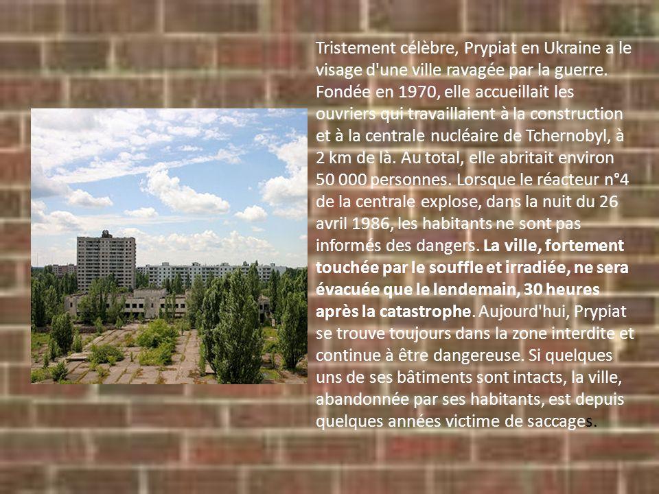 Tristement célèbre, Prypiat en Ukraine a le visage d une ville ravagée par la guerre.