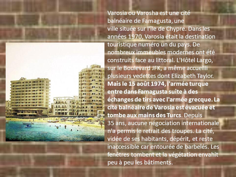 Varosia ou Varosha est une cité balnéaire de Famagusta, une ville située sur l île de Chypre.