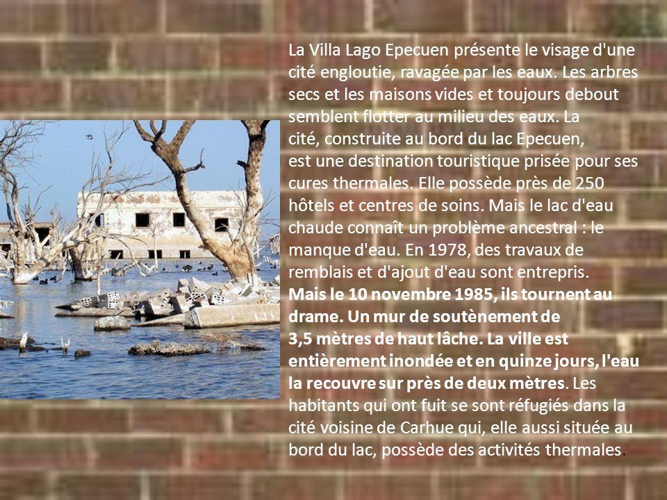 La Villa Lago Epecuen présente le visage d une cité engloutie, ravagée par les eaux.