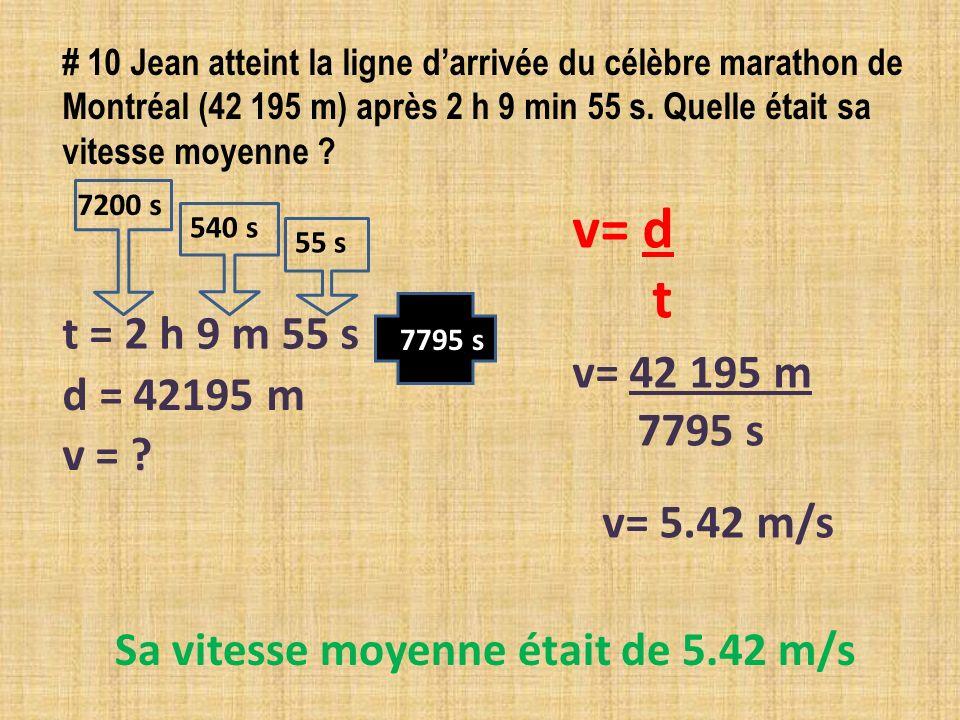 # 10 Jean atteint la ligne d'arrivée du célèbre marathon de Montréal (42 195 m) après 2 h 9 min 55 s. Quelle était sa vitesse moyenne