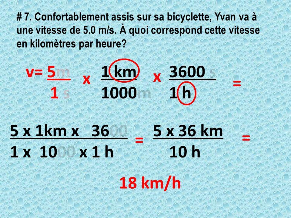 # 7. Confortablement assis sur sa bicyclette, Yvan va à une vitesse de 5.0 m/s. À quoi correspond cette vitesse en kilomètres par heure