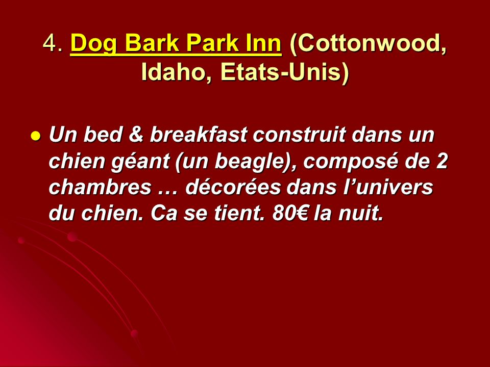 4. Dog Bark Park Inn (Cottonwood, Idaho, Etats-Unis)