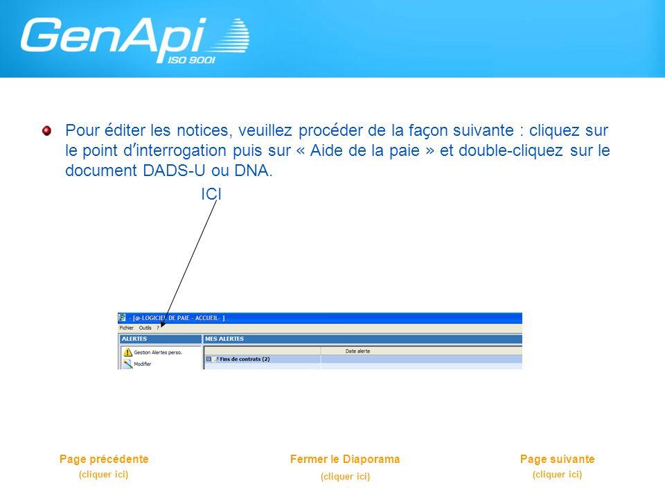 Pour éditer les notices, veuillez procéder de la façon suivante : cliquez sur le point d'interrogation puis sur « Aide de la paie » et double-cliquez sur le document DADS-U ou DNA.