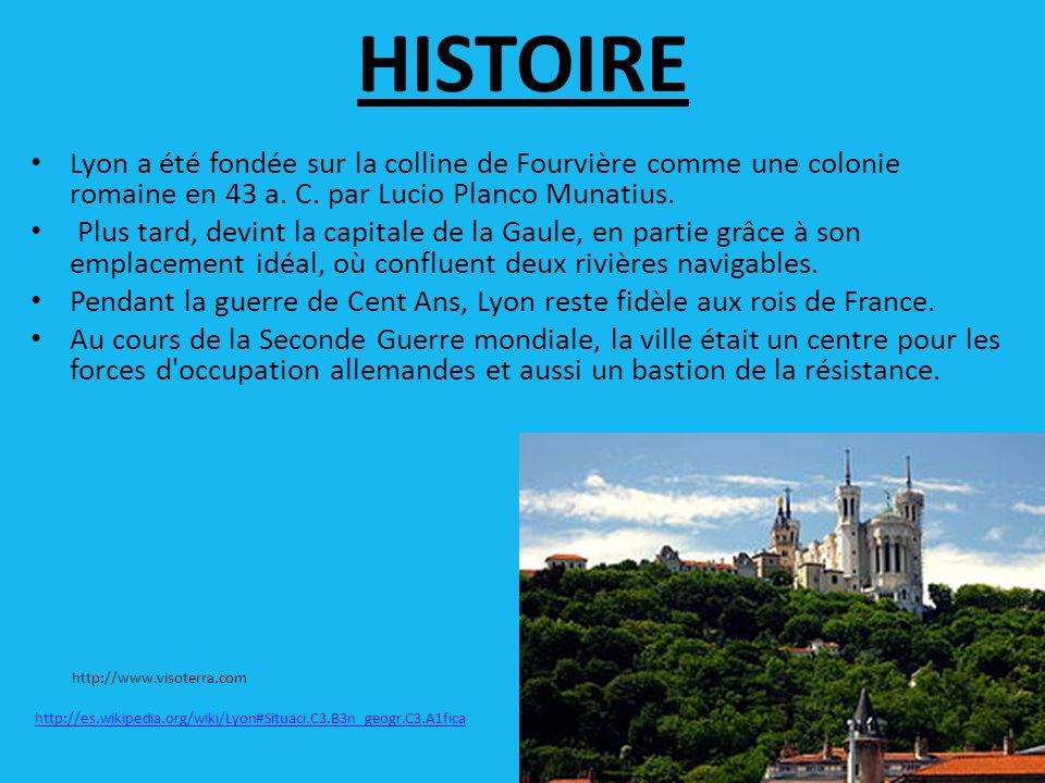HISTOIRE Lyon a été fondée sur la colline de Fourvière comme une colonie romaine en 43 a. C. par Lucio Planco Munatius.
