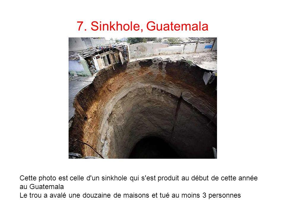7. Sinkhole, Guatemala Cette photo est celle d un sinkhole qui s est produit au début de cette année au Guatemala.
