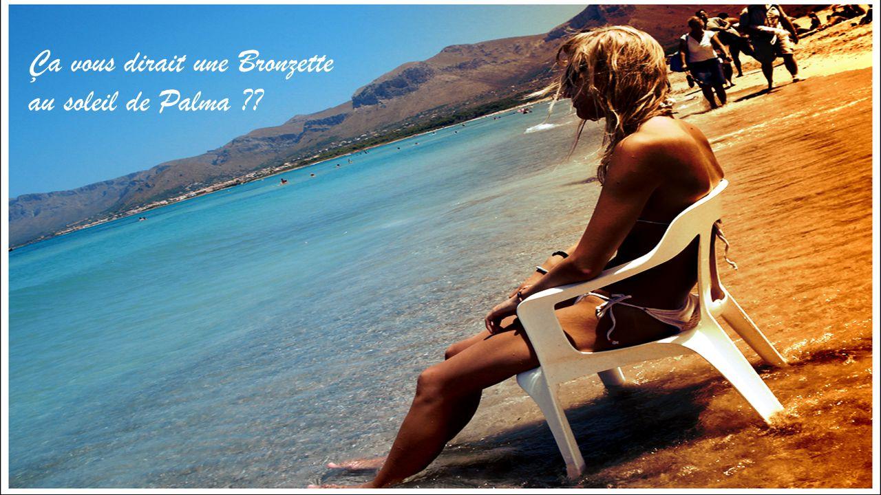 Ça vous dirait une Bronzette au soleil de Palma