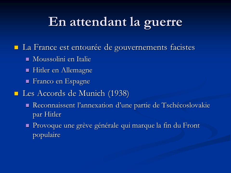 En attendant la guerre La France est entourée de gouvernements facistes. Moussolini en Italie. Hitler en Allemagne.