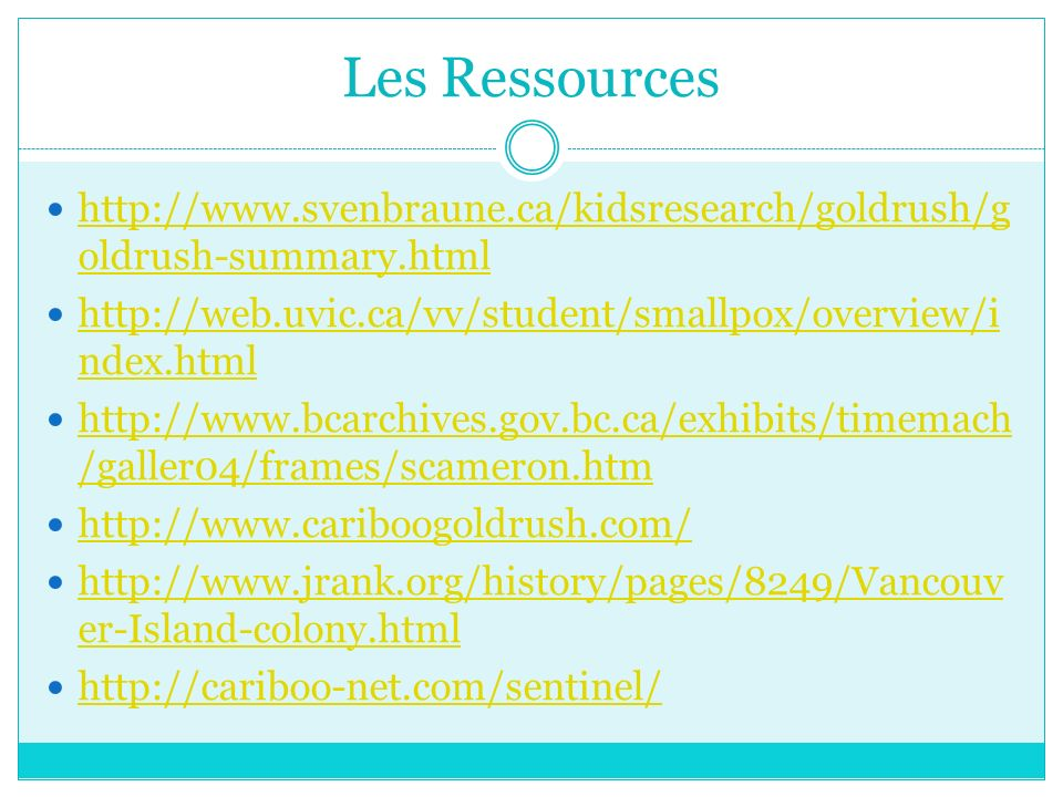 Les Ressources http://www.svenbraune.ca/kidsresearch/goldrush/goldrush-summary.html. http://web.uvic.ca/vv/student/smallpox/overview/index.html.