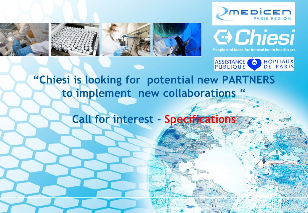 Chiesi is looking for potential new PARTNERS to implement new collaborations Call for interest - Specifications