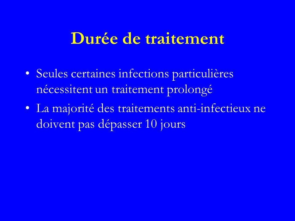 Durée de traitementSeules certaines infections particulières nécessitent un traitement prolongé.