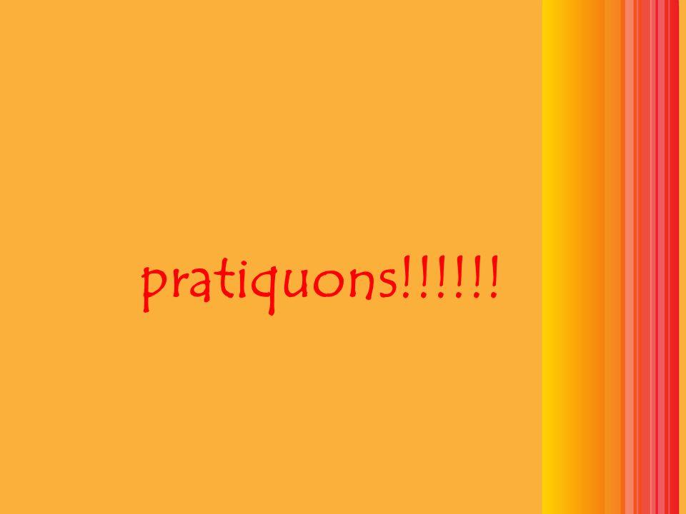 pratiquons!!!!!!