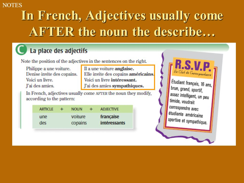 In French, Adjectives usually come AFTER the noun the describe…