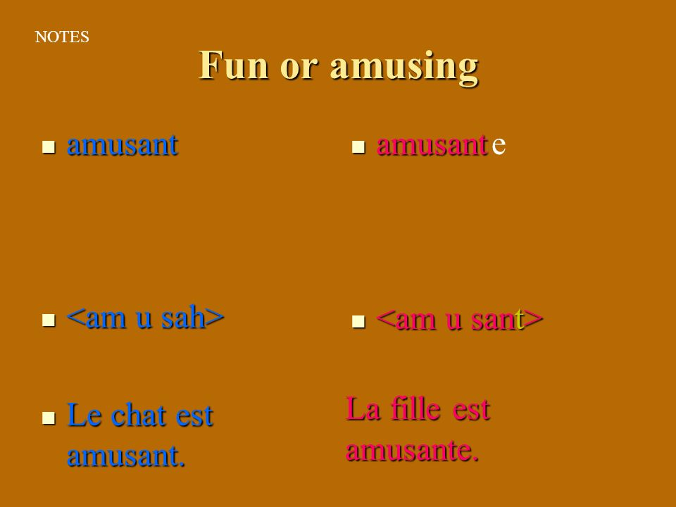 Fun or amusing amusant amusant e <am u sah> Le chat est amusant.