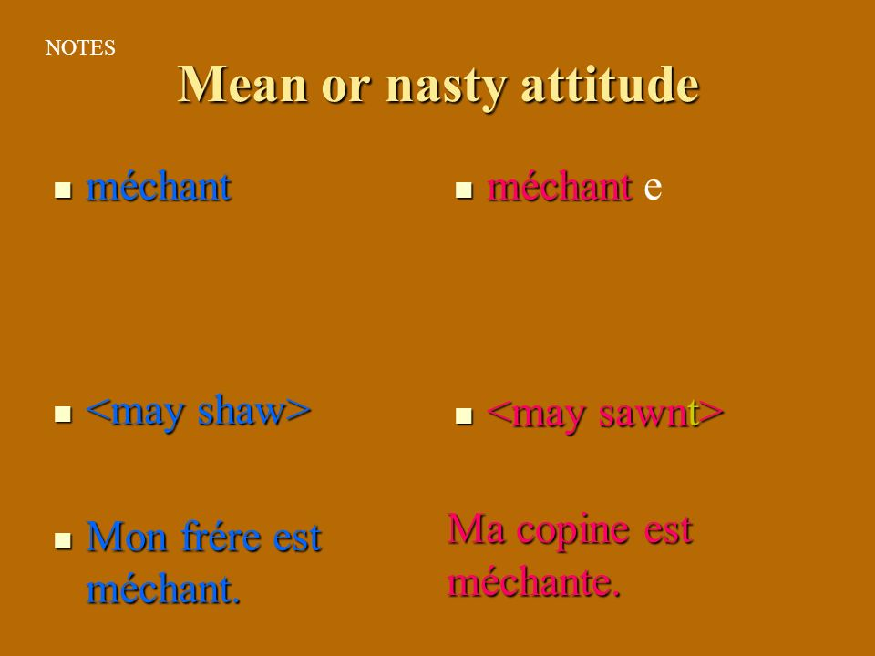 Mean or nasty attitude méchant méchant e <may shaw>