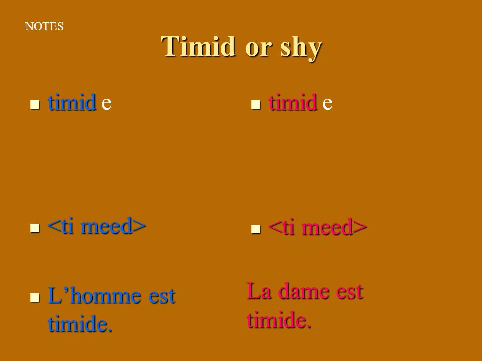Timid or shy timid e timid e <ti meed> L'homme est timide.