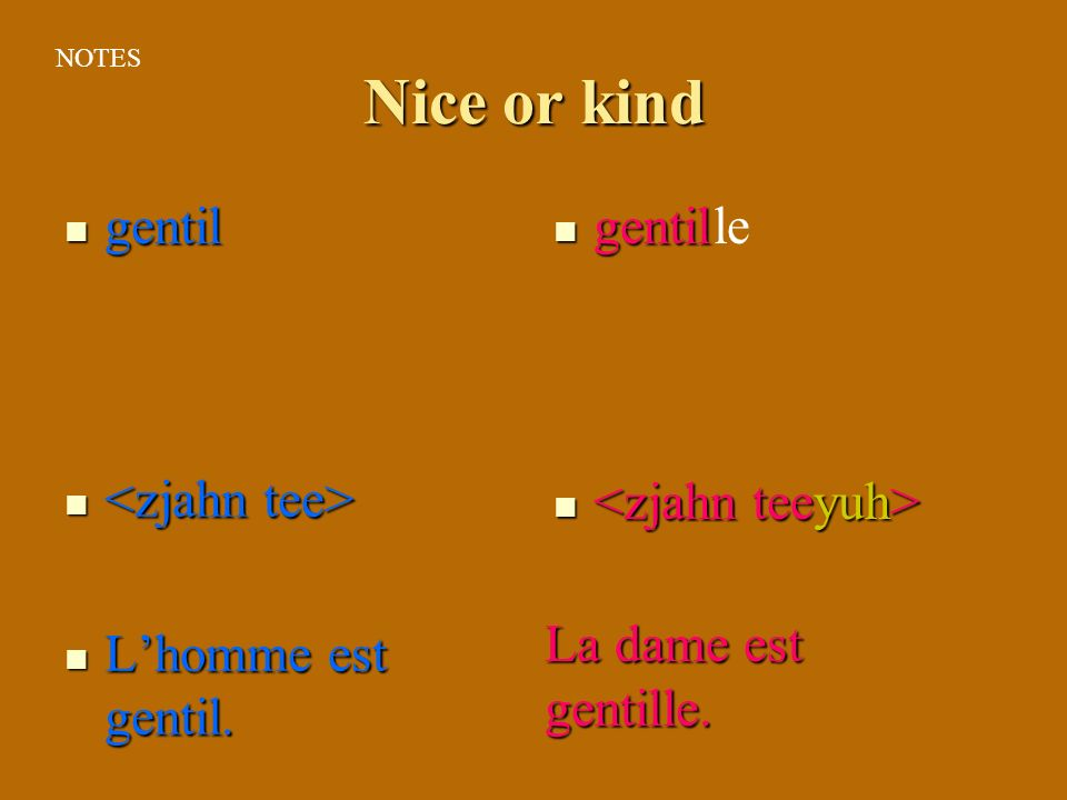 Nice or kind gentil gentil le <zjahn tee> L'homme est gentil.