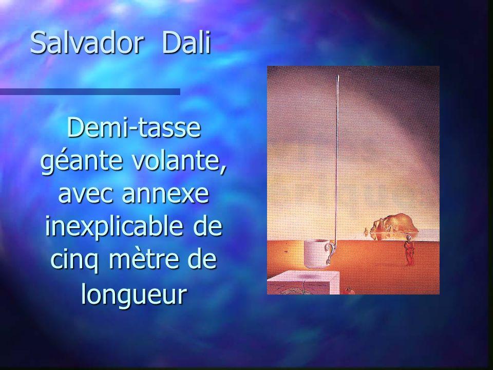 Salvador Dali Demi-tasse géante volante, avec annexe inexplicable de cinq mètre de longueur.