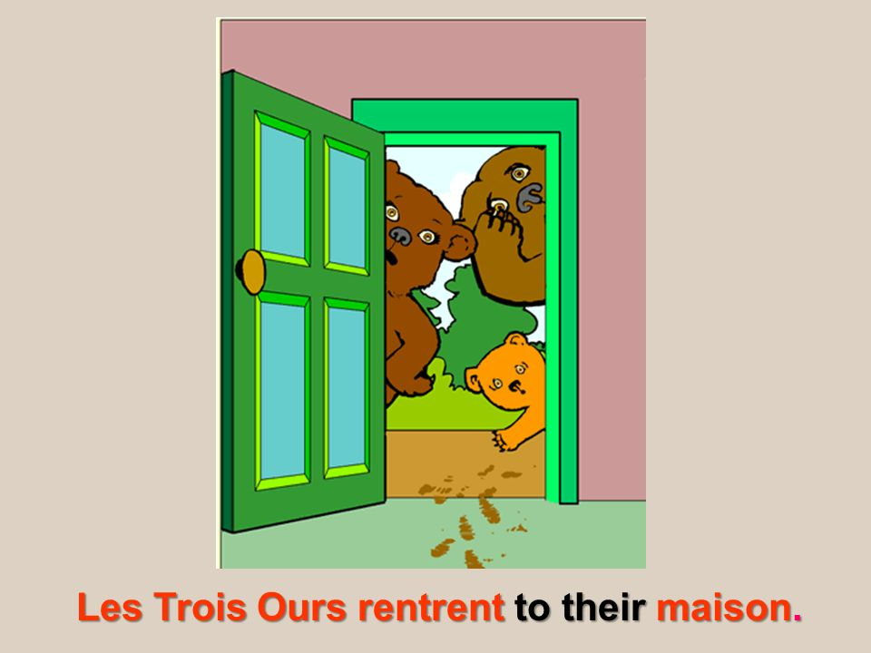 Les Trois Ours rentrent to their maison.