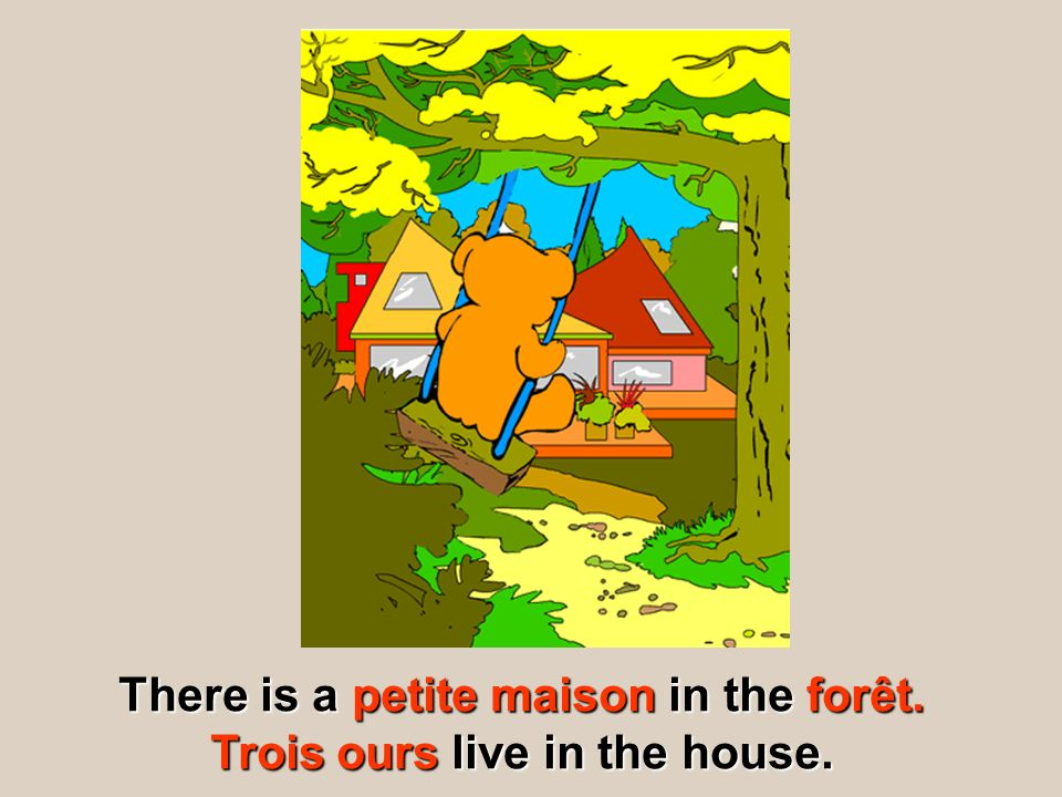There is a petite maison in the forêt. Trois ours live in the house.
