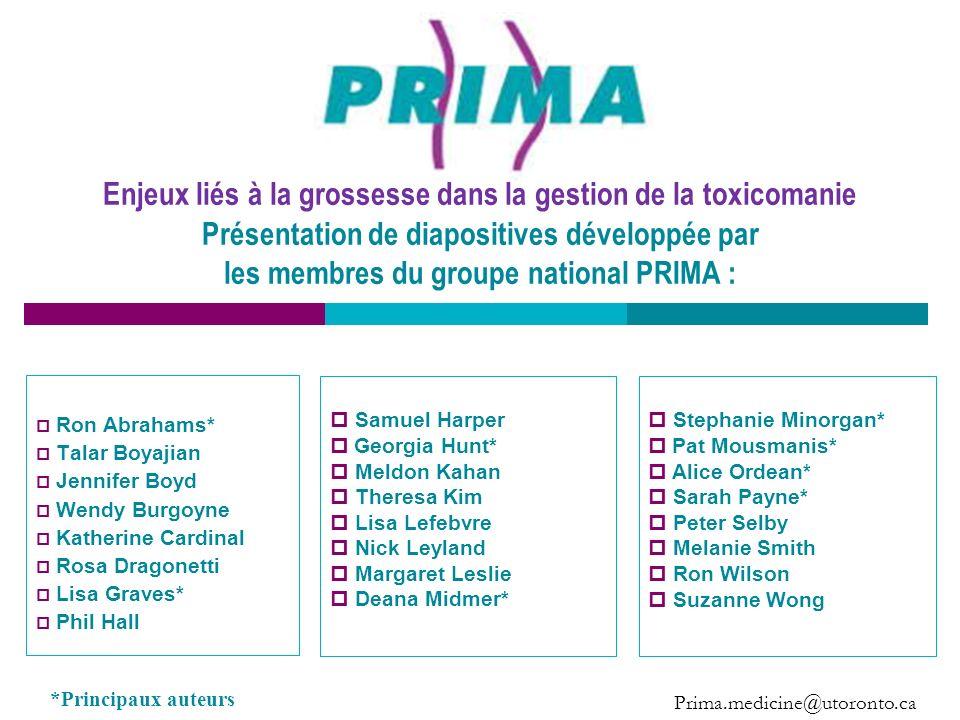 Enjeux liés à la grossesse dans la gestion de la toxicomanie Présentation de diapositives développée par les membres du groupe national PRIMA :