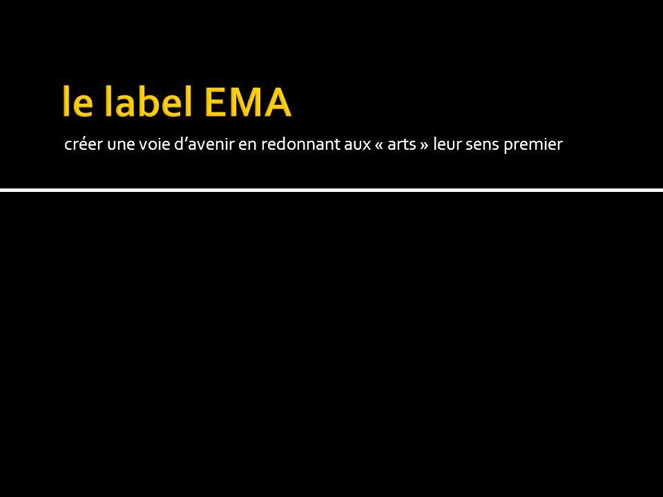 le label EMA créer une voie d'avenir en redonnant aux « arts » leur sens premier